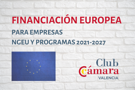 Club Cámara Valencia. Financiación Europea para empresas. Next Generation UE y Programas 2021-2027