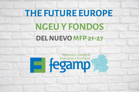 The FUTURE Europe: Next Generation EU y Fondos del MFP 2021-2027